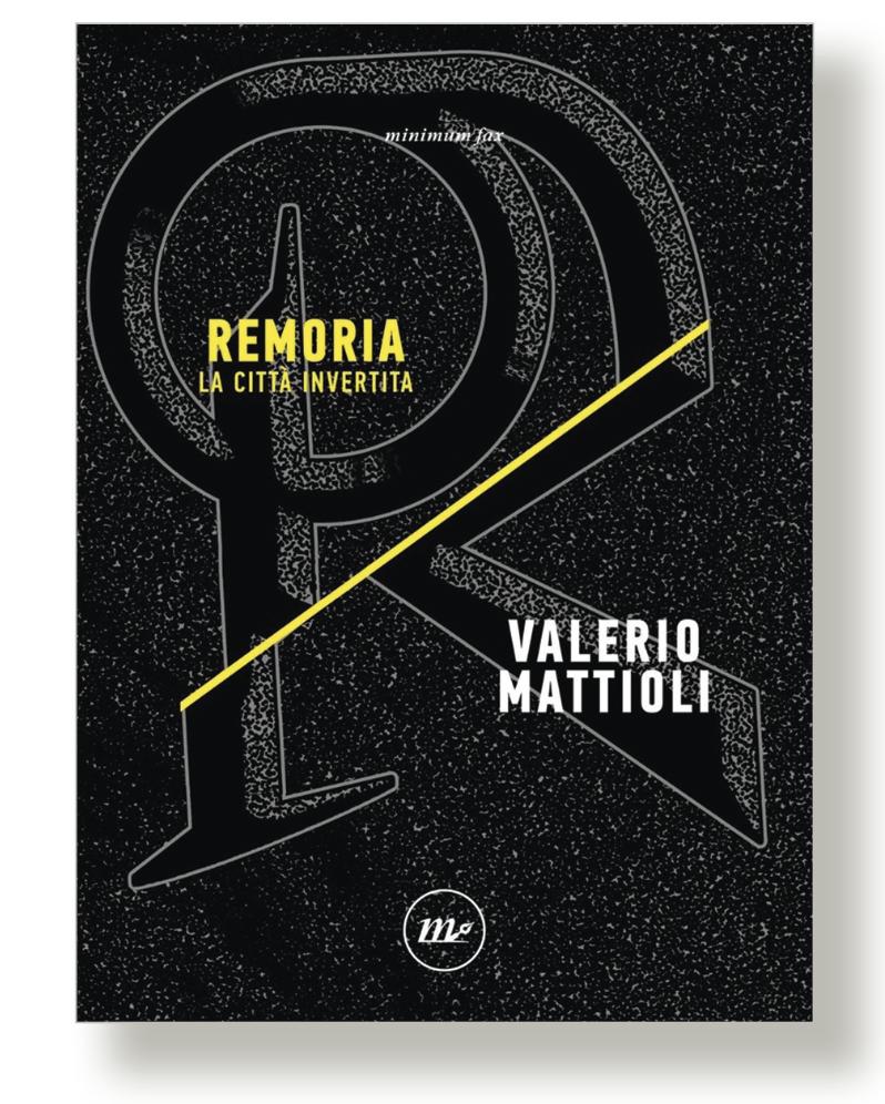 Remoria: La città invertita (The Inverted City), 2019. Courtesy: Minimum Fax, Rome